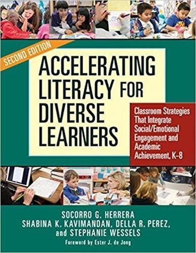 Accelerating Literacy for Diverse Learners: Classroom Strategies That Integrate Social/Emotional Engagement and Academic Achievement, K–8