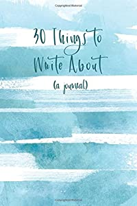30 Things to Write About: 206 Lined Pages with Prompts / Calm Seas Edition