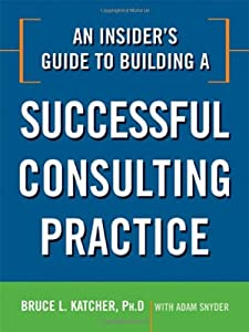 An Insider's Guide to Building a Successful Consulting Practice from AMACOM