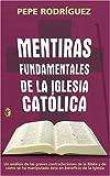 Mentiras Fundamentales de la Iglesia Catolica, Pepe Rodriguez, 8466617205