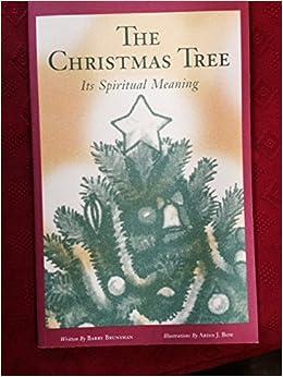 the christmas tree its spiritual meaning barry brunsman ardis j bow 9781888820058 amazoncom books