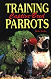 Training Captive Bred Parrots, Delia Berlin, 0793821843