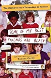 img - for Some of My Best Friends Are Black: The Strange Story of Integration in America by Tanner Colby (2013-07-30) book / textbook / text book