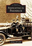 """Firefighting in Frederick, Clarence """"Chip"""" Jewell and Warren W. Jenkins, 0738517348"""