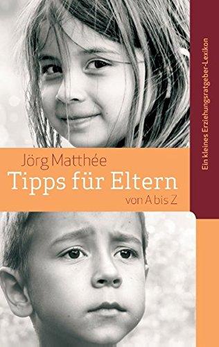 tipps-fr-eltern-von-a-bis-z-ein-kleines-erziehungsratgeber-lexikon