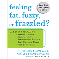 Feeling Fat, Fuzzy, or Frazzled?: A 3-Step Program to: Restore Thyroid, Adrenal, and Reproductive Balance, Beat Ho rmone Havoc, and Feel Better Fast! (English Edition)