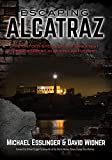 Escaping Alcatraz: The Untold Story of the Greatest Prison Break in American History