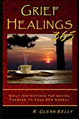 Grief Healings 365: Daily Inspirations For Moving Forward To Your New Normal Paperback
