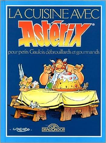 La Cuisine Avec Asterix Pour Petits Gaulois Debrouillards Et