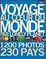 Voyage au Coeur du Monde par Lonely Planet par Planet