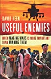 Useful Enemies : When Waging Wars Is More Important Than Winning Them, Keen, David, 030016274X