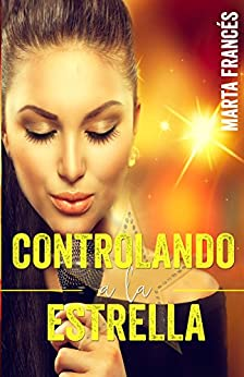 Controlando a la estrella (Love me, pop star nº 1) (Spanish Edition) by [Francés, Marta]