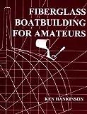 : Fiberglass Boat Building for Amateurs
