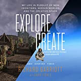 Explore / Create: My Life in Pursuit of New Frontiers, Hidden Worlds, and the Creative Spark