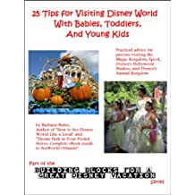 25 Tips for Visiting Disney World With Babies, Toddlers, and Young Kids (Building Blocks For A Great Disney Vacation Book 1)