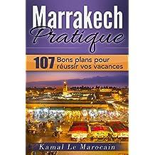 Marrakech Pratique: 107 Bons plans pour réussir vos vacances (French Edition)