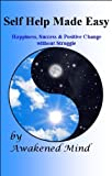 Self Help Made Easy: Happiness, Success and Positive Change without Struggle