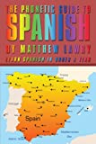 The Phonetic Guide To Spanish: Learn Spanish In Under A Year