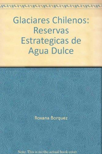 Glaciares Chilenos: Reservas Estrategicas de Agua Dulce