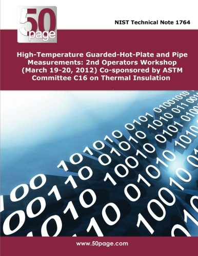 Download High-Temperature Guarded-Hot-Plate and Pipe Measurements: 2nd Operators Workshop (March 19-20, 2012) Co-sponsored by ASTM Committee C16 on Thermal Insulation PDF