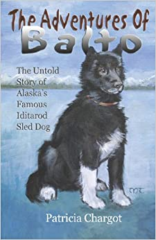 the adventures of balto the untold story of alaska s famous
