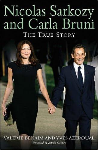 Nicolas Sarkozy And Carla Bruni The True Story Benaim Valerie Azeroual Yven Cappon Sophia 9780907633143 Amazon Com Books