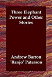 Three Elephant Power and Other Stories, Andrew Barton 'Banjo' Paterson, 1847027199