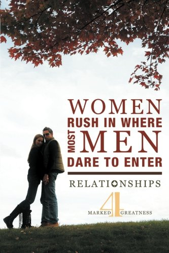 Download Women Rush in Where Most Men Dare to Enter: Relationships pdf