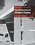 The Architecture of Shivdatt Sharma, Vikramaditya Prakash, 1935677225