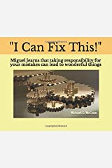 """I Can Fix This!"": Miguel learns that taking responsibility for your mistakes can lead to wonderful things Paperback"