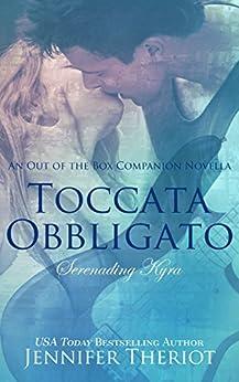 Toccata Obbligato ~ Serenading Kyra: A Rockstar Romance Companion Novella (Out of the Box Series) by [Theriot, Jennifer]