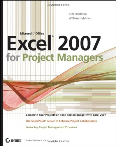 Microsoft Office Excel 2007 for Project Managers by Kim Heldman , William Heldman, Publisher : Sybex