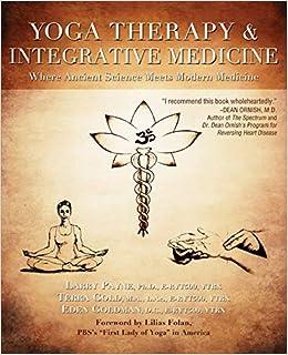 Yoga Therapy Integrative Medicine Where Ancient Science Meets Modern Medicine Larry Payne Ph D Terra Gold M A Lac Eden Goldman D C Carol Rosenberg Albert Soratorio 9781591203667 Amazon Com Books