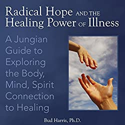 Radical Hope and the Healing Power of Illness