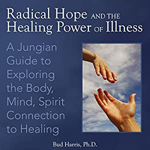 Radical Hope and the Healing Power of Illness Audiobook