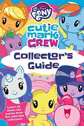My Little Pony Cutie Mark Crew Collector's Guide (Collector's Guides) (My Little Pony Cuties)