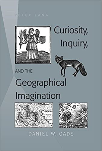 Curiosity, Inquiry, and the Geographical Imagination