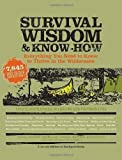img - for Survival Wisdom & Know How: Everything You Need to Know to Thrive in the Wilderness by The Editors of Stackpole Books (Oct 5 2007) book / textbook / text book