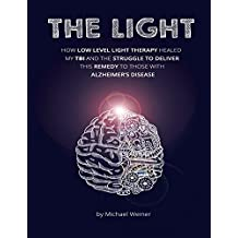 The Light: How Low Level Light Therapy (LLLT) healed my Traumatic Brain Injury (TBI), and the struggle to deliver this remedy to those with Alzheimer's