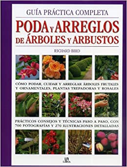 Guia practica completa poda y arreglos de arboles y arbustos / Pruning and Training: Como podar, cuidar y arreglar arboles frutales y ornamentales, ... and Train Trees, Shrubs, Hedges, Topiary, T