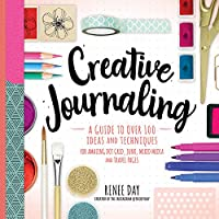 Creative Journaling: A Guide to Over 100 Ideas and Techniques for Amazing Dot Grid, Junk, Mixed Media, and Travel Pages