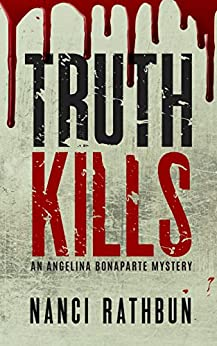Truth Kills (Angelina Bonaparte Mysteries Book 1) by [Rathbun, Nanci]