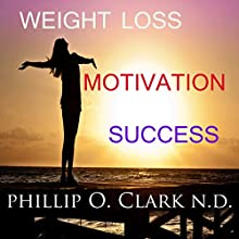 Weight Loss Motivation Success Audiobook by Phillip Osmond Clark Narrated by Phillip Osmond Clark