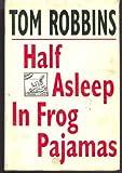 Half Asleep in Frog Pajamas, Tom Robbins, 0553076256