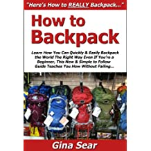 How to Backpack: Learn How You Can Quickly & Easily Backpack the World The Right Way Even If You're a Beginner, This New & Simple to Follow Guide Teaches You How Without Failing