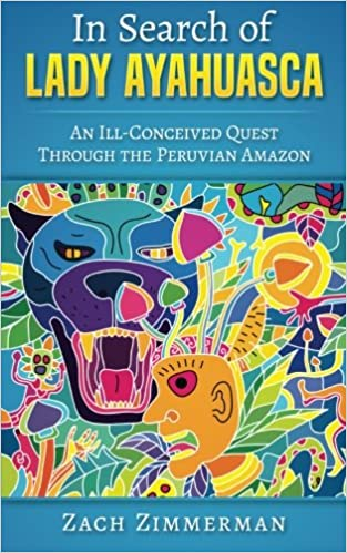 In Search of Lady Ayahuasca: An Ill-Conceived Quest Through