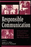 Responsible Communication : Ethical Issues in Business, Industry, and the Professions, Jaksa, James A. and Pritchard, Michael S., 1572730552