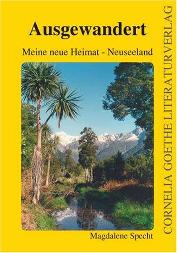 Ausgewandert: Meine neue Heimat - Neuseeland (Cornelia Goethe Literaturverlag)