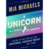 A Unicorn in a World of Donkeys: A Guide to Life for All the Exceptional, Excellent Misfits Out There
