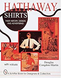 HATHAWAY SHIRTS: Their History, Design and Advertising (Schiffer Book for Designers & Collectors)